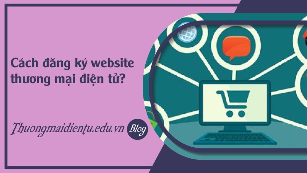 Cách đăng ký website thương mại điện tử?